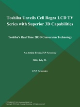 Toshiba Unveils Cell Regza LCD TV Series with Superior 3D Capabilities; Toshiba's Real Time 2D3D Conversion Technology