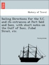 Sailing Directions For The SC And Its Entrances At Port Said And Suez With Short Notes On The Gulf Of Suez Jubal Strait Etc