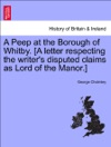 A Peep At The Borough Of Whitby A Letter Respecting The Writers Disputed Claims As Lord Of The Manor