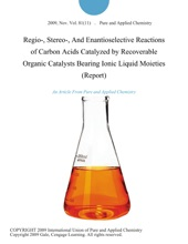 Regio-, Stereo-, And Enantioselective Reactions of Carbon Acids Catalyzed by Recoverable Organic Catalysts Bearing Ionic Liquid Moieties (Report)