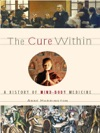 The Cure Within A History Of Mind-Body Medicine