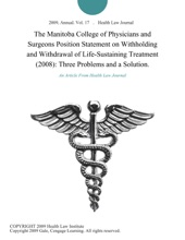 The Manitoba College of Physicians and Surgeons Position Statement on Withholding and Withdrawal of Life-Sustaining Treatment (2008): Three Problems and a Solution.