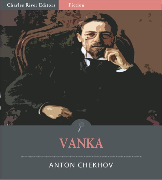 vanka by chekhov A summary of themes in anton chekhov's chekhov stories learn exactly what happened in this chapter, scene, or section of chekhov stories and what it.