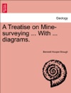 A Treatise On Mine-surveying  With  Diagrams Fourth Edition Revised