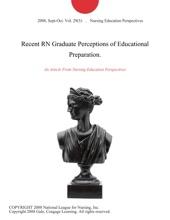 Recent RN Graduate Perceptions of Educational Preparation.