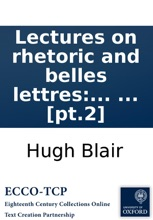 Lectures On Rhetoric And Belles Lettres: By Hugh Blair, ... In Three Volumes. ... [pt.2]