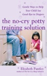 The No-Cry Potty Training Solution Gentle Ways To Help Your Child Say Good-Bye To Diapers  Gentle Ways To Help Your Child Say Good-Bye To Diapers