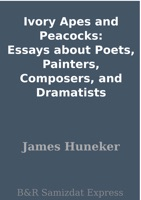 Ivory Apes and Peacocks: Essays about Poets, Painters, Composers, and Dramatists