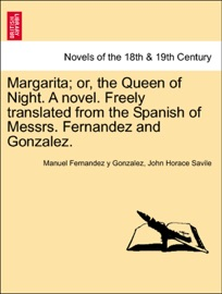 MARGARITA; OR, THE QUEEN OF NIGHT. A NOVEL. FREELY TRANSLATED FROM THE SPANISH OF MESSRS. FERNANDEZ AND GONZALEZ. VOL. II.