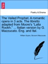 The Veiled Prophet A Romantic Opera In 3 Acts The Libretto Adapted From Moores Lalla Rookh  Italian Version By G Mazzucato Eng And Ital