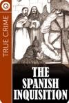 True Crime  The Spanish Inquisition