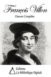 François Villon - Oeuvres Complètes