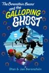 The Berenstain Bears Chapter Book The Galloping Ghost