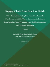 Supply Chain from Start to Finish: Clive Fearn, Marketing Director at the Barcode Warehouse, Identifies Three Key Areas to Enhance Your Supply Chain Processes with Mobile Computing and Printing Solutions (Auto Id)