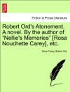 Robert Ords Atonement A Novel By The Author Of Nellies Memories Rosa Nouchette Carey Etc Vol I
