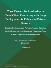 Wyse Extends Its Leadership in Cloud Client Computing with Large Deployments in Public and Private Sectors; Leading Customers and Partners Around Banking, Retail, Healthcare, And Education Champion Cloud Client Computing at Vmworld 2010