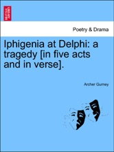 Iphigenia At Delphi: A Tragedy [in Five Acts And In Verse].