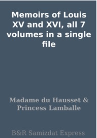 MEMOIRS OF LOUIS XV AND XVI, ALL 7 VOLUMES IN A SINGLE FILE