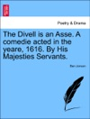 The Divell Is An Asse A Comedie Acted In The Yeare 1616 By His Majesties Servants
