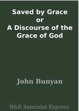 Saved by Grace or A Discourse of the Grace of God