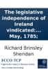 The Legislative Independence Of Ireland Vindicated: In A Speech Of Mr. Sheridan's On The Irish Propositions, In The British House Of Commons. To Which Is Annexed An Authentic Copy Of The Twenty Resolutions, On The Irish Commercial Intercourse; As They Pa