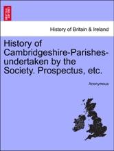 History Of Cambridgeshire-Parishes-undertaken By The Society. Prospectus, Etc.