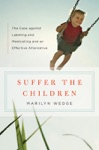 Suffer The Children The Case Against Labeling And Medicating And An Effective Alternative