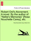 Robert Ords Atonement A Novel By The Author Of Nellies Memories Rosa Nouchette Carey Etc Vol II