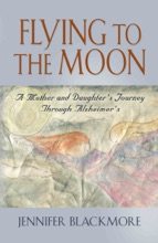 Flying To The Moon: A Mother and Daughter's Journey Through Alzheimer's