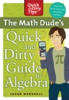The Math Dudes Quick And Dirty Guide To Algebra