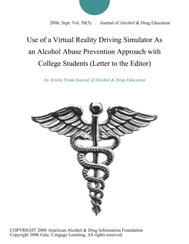 Journal of Alcohol & Drug Education - Use of a Virtual Reality Driving Simulator As an Alcohol Abuse Prevention Approach with College Students (Letter to the Editor)
