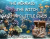 The Mermaid, The Witch And Two Little Girls