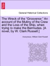 The Wreck Of The Grosvenor An Account Of The Mutiny Of The Crew And The Loss Of The Ship When Trying To Make The Bermudas A Novel By W Clark Russell VOL III