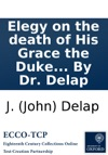 Elegy On The Death Of His Grace The Duke Of Rutland By Dr Delap