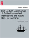 The Bellum Catilinarium Of Sallust Travestied Inscribed To The Right Hon G Canning