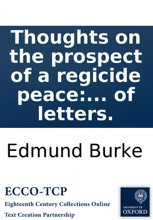 Thoughts On The Prospect Of A Regicide Peace: In A Series Of Letters.