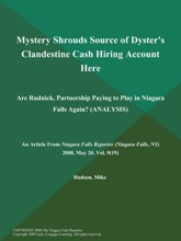 Mystery Shrouds Source Of Dyster's Clandestine Cash Hiring Account Here: Are Rudnick, Partnership Paying To Play In Niagara Falls Again? (ANALYSIS)