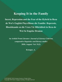 Keeping It In The Family Incest Repression And The Fear Of The Hybrid In Reza De Wet S English Plays Binne Die Familie Repressie Bloedskande En Die Vrees Vir Hibriditeit In Reza De Wet Se Engelse Dramas
