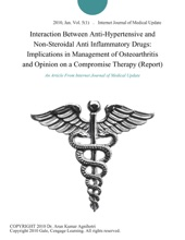 Interaction Between Anti-Hypertensive and Non-Steroidal Anti Inflammatory Drugs: Implications in Management of Osteoarthritis and Opinion on a Compromise Therapy (Report)