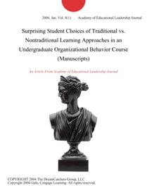 SURPRISING STUDENT CHOICES OF TRADITIONAL VS. NONTRADITIONAL LEARNING APPROACHES IN AN UNDERGRADUATE ORGANIZATIONAL BEHAVIOR COURSE (MANUSCRIPTS)