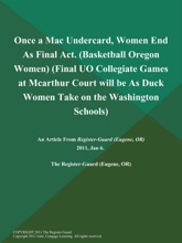 Once a Mac Undercard, Women End As Final Act (Basketball Oregon Women) (Final UO Collegiate Games at Mcarthur Court will be As Duck Women Take on the Washington Schools)