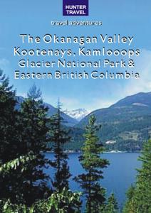 The Okanagan Valley, Kootenays, Kamloops, Glacier National Park & Eastern British Columbia - Ed Readicker-Henderson