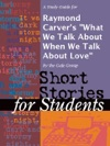 A Study Guide For Raymond Carvers What We Talk About When We Talk About Love