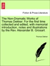 The Non-Dramatic Works Of Thomas Dekker For The First Time Collected And Edited With Memorial Introduction Notes And Illustrations By The Rev Alexander B Grosart VOL IV
