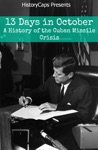 13 Days In October A History Of The Cuban Missile Crisis