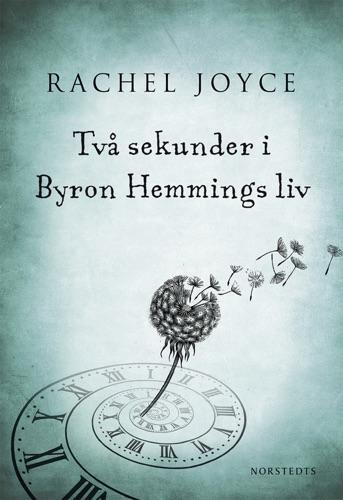 Rachel Joyce - Två sekunder i Byron Hemmings liv