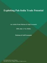 EXPLOITING PAK-INDIA TRADE POTENTIAL