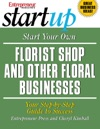 Start Your Own Florist Shop And Other Floral Businesses