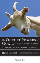 The Occult Powers of Goats and Other Welsh Tales of Goblins, Fairies, Gnomes, and Elves