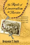 The Roots Of Conservatism In Mexico